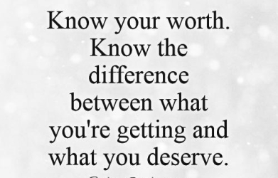 know-your-worth-know-the-difference-between-what-youre-getting-and-what-you-deserve-quote-1